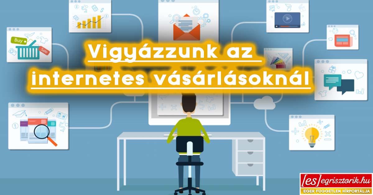 Mire figyeljünk internetes vásárlásnál- Rendőrségi tanácsok – Egri Sztorik ec940cd9dc